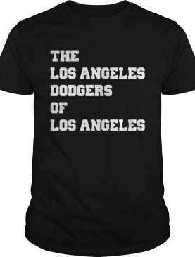 The Los Angeles Dodgers of Los Angeles shirt