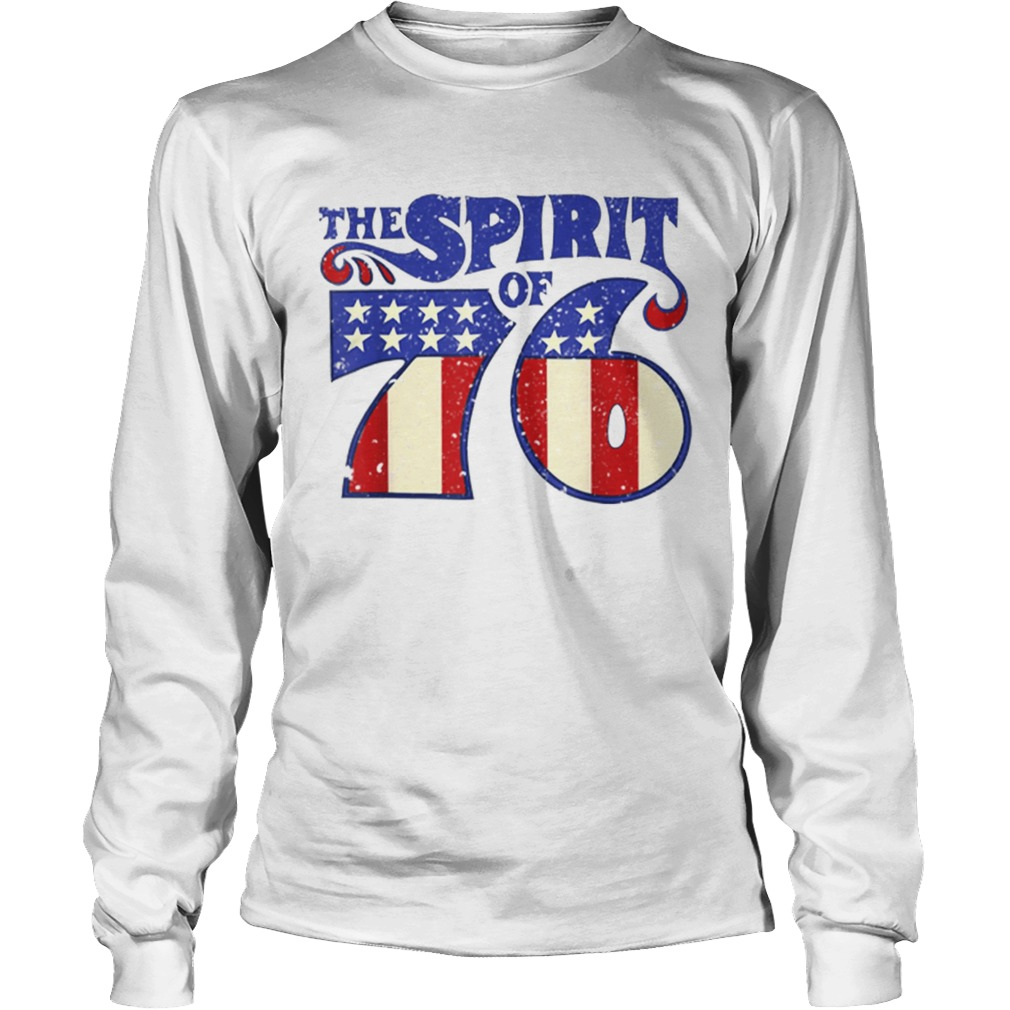 The Spirit 76 American Flag 4th Of July Independence Day Shirt LongSleeve