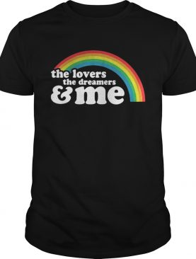 The lovers the dreamers and me rainbow LGBT shirt