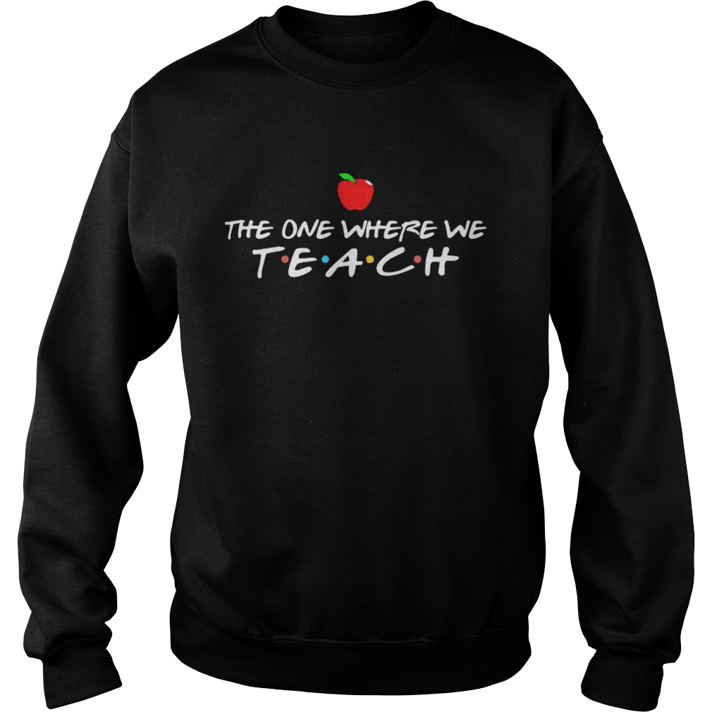 The one where we teach Sweatshirt