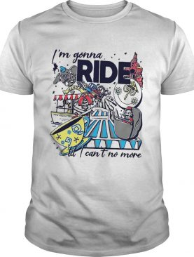 Theme Park Rider Im gonna ride til I cant no more shirt