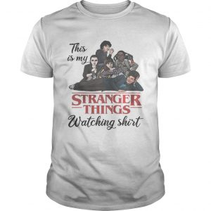 This Is My Stranger Things Watching Shirt Unisex
