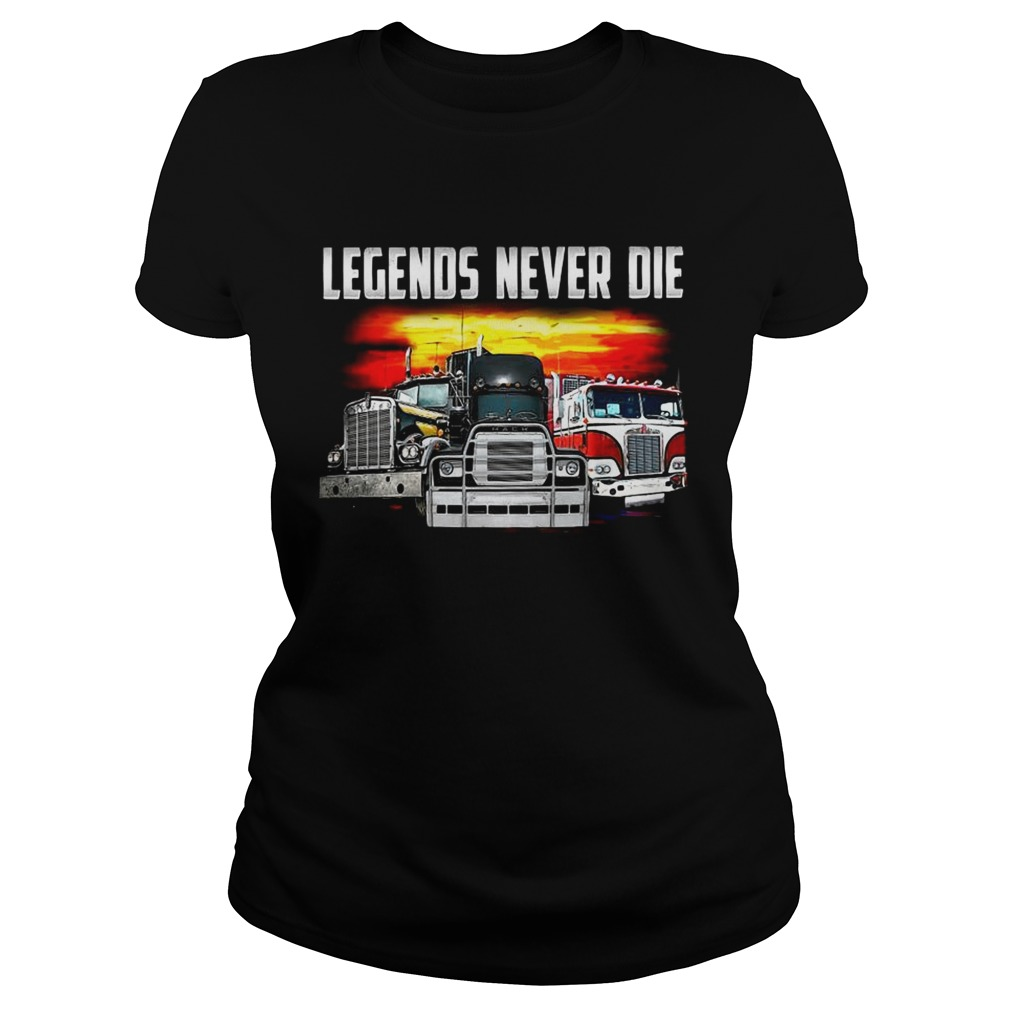 Truck legends never die Classic Ladies