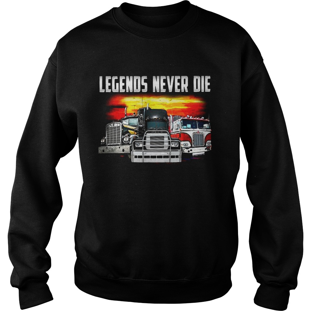 Truck legends never die Sweatshirt