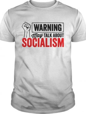 Warning may talk about Socialism shirt