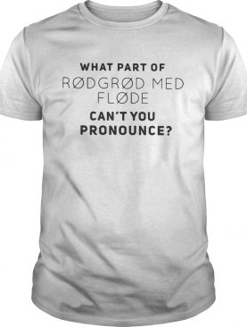 What part of rodgrod med flode cant you pronounce shirt