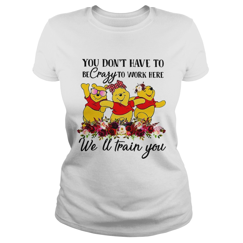 Winnie the Pooh you dont have to be crazy to work here welltrain Classic Ladies