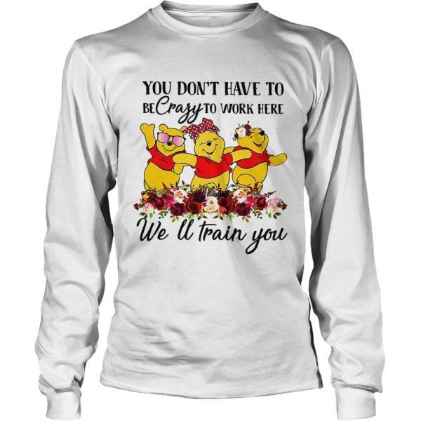 Winnie the Pooh you dont have to be crazy to work here welltrain LongSleeve