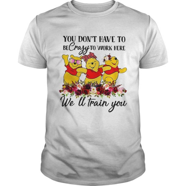 Winnie the Pooh you dont have to be crazy to work here welltrain Unisex