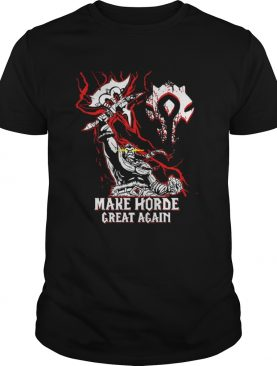 World of Warcraft Make Horde Great Again shirt