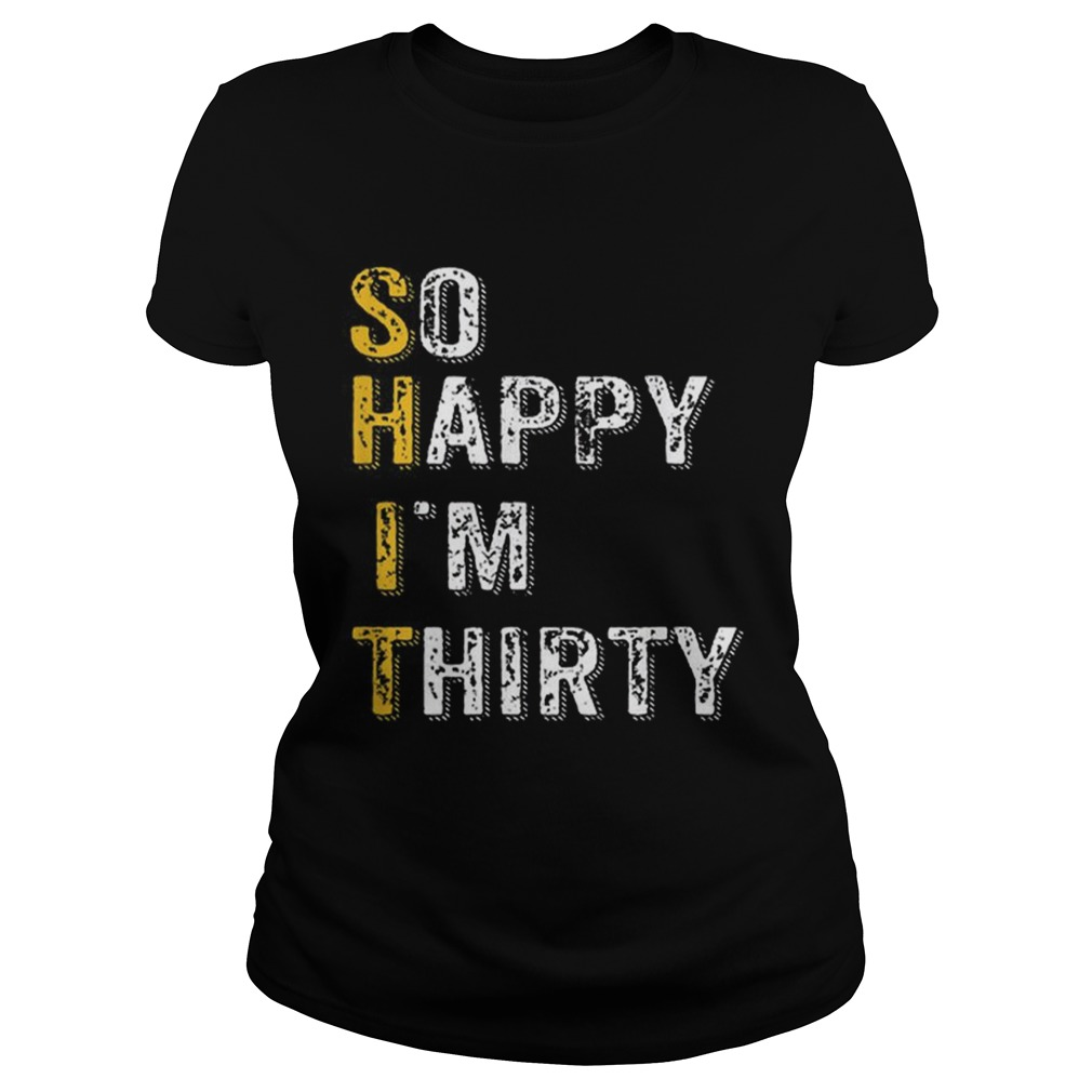 1563983520So Happy Im Thirty Funny 30th Birthday Gift Classic Ladies