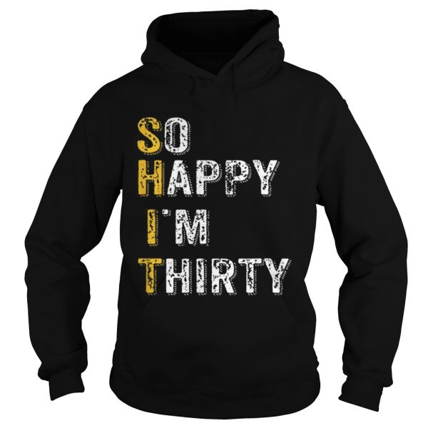 1563983520So Happy Im Thirty Funny 30th Birthday Gift  Hoodie