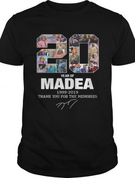 20 Years of Madea 1999 2019 thank you for the memories shirt