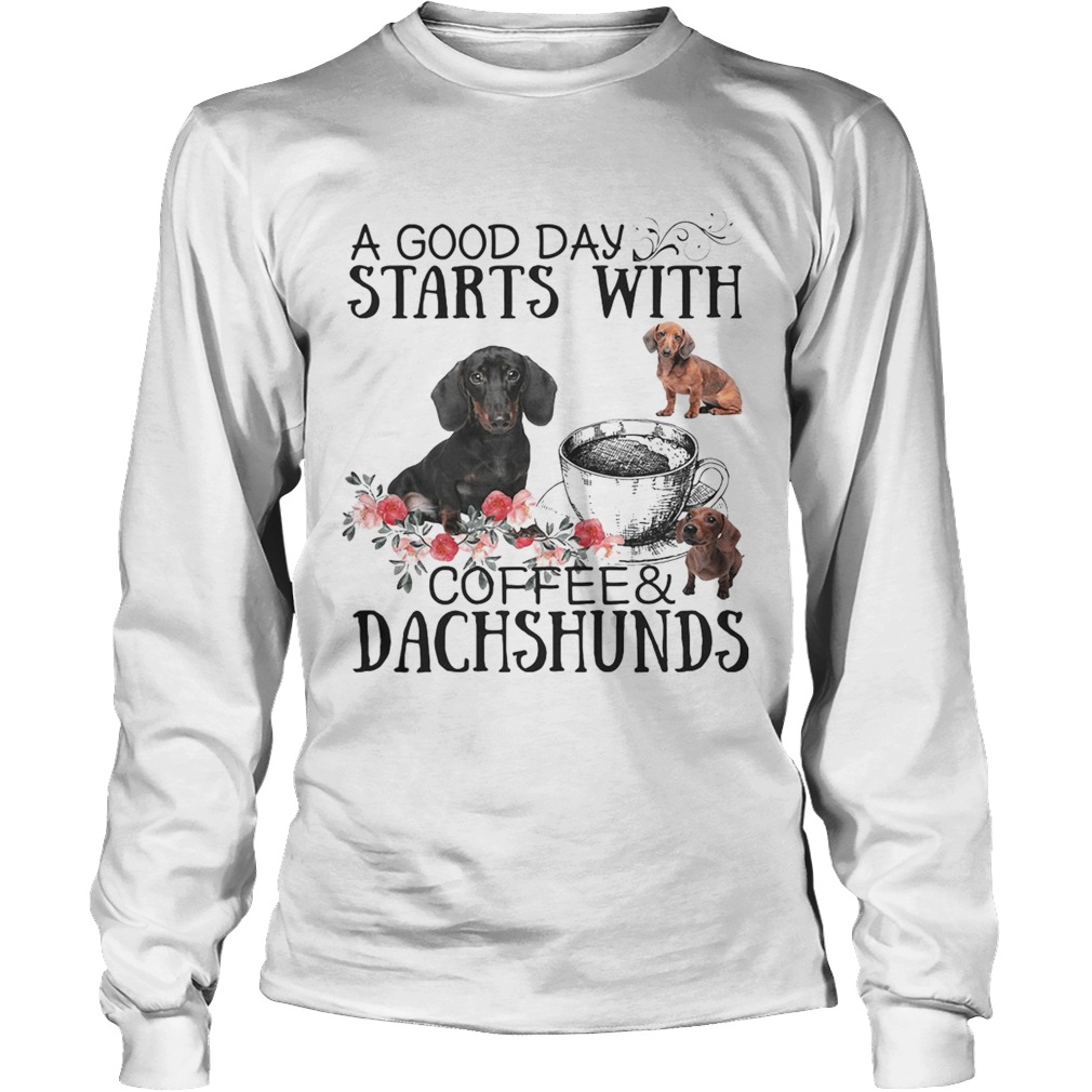 A good day starts with coffee and Dachshunds LongSleeve