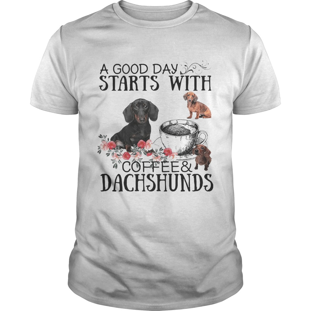 A good day starts with coffee and Dachshunds Unisex