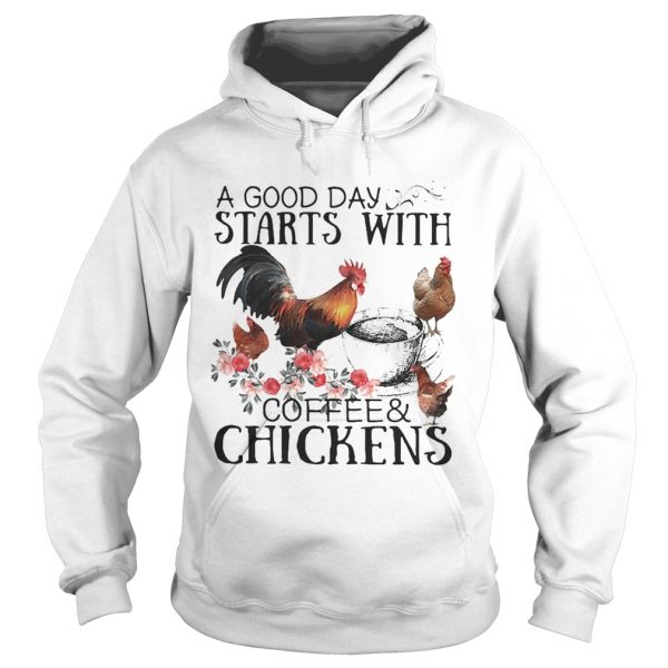 A good day starts with coffee and chicken  Hoodie