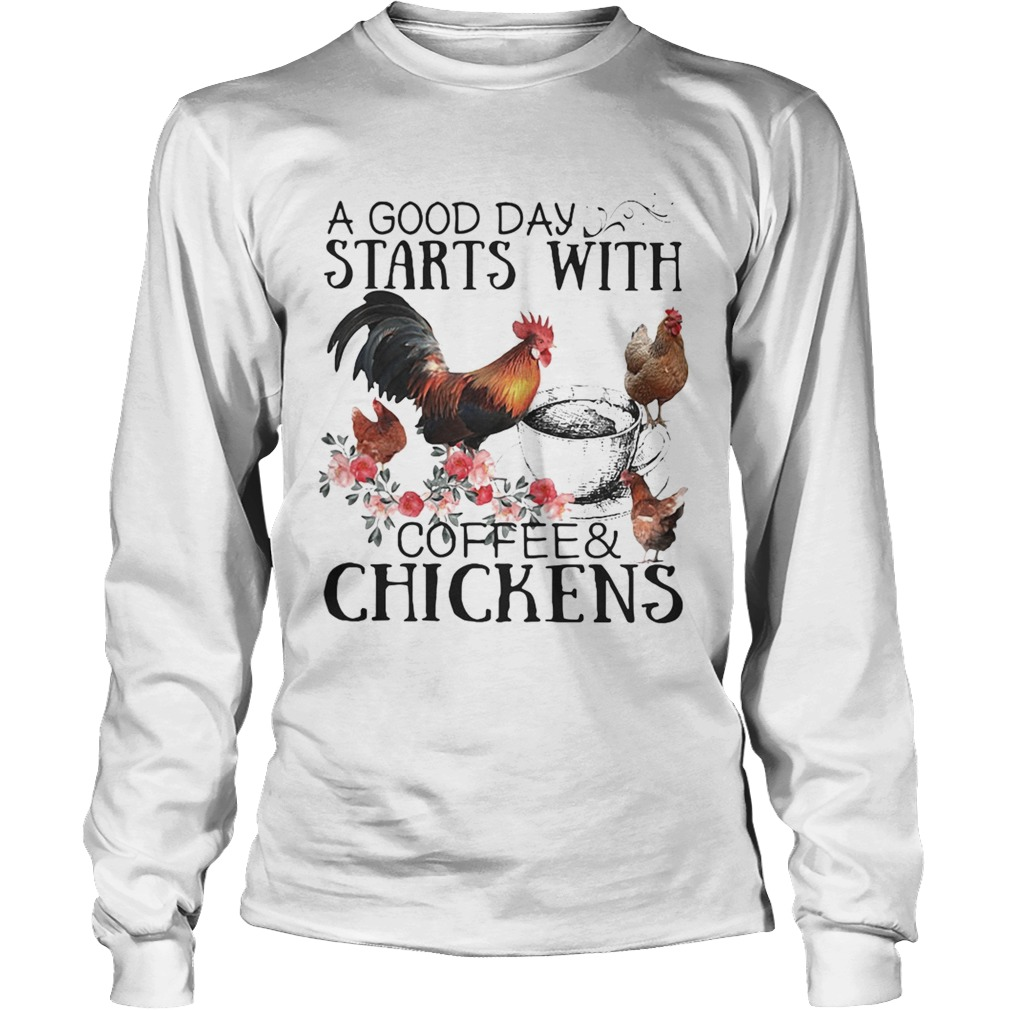 A good day starts with coffee and chicken LongSleeve