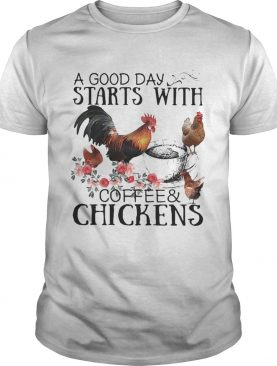 A good day starts with coffee and chicken shirt