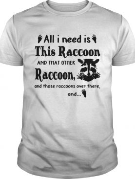 All I need is this raccoon and that other raccoon and those shirt