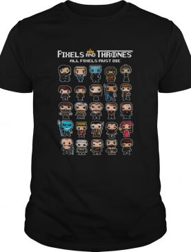 All Pixels Characters Must Die Game Of Thrones 8 bit shirt