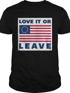 Betsy Ross flag love it or leave shirt