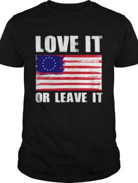 Betsy Ross flag with 13 stars love it or leave it shirt