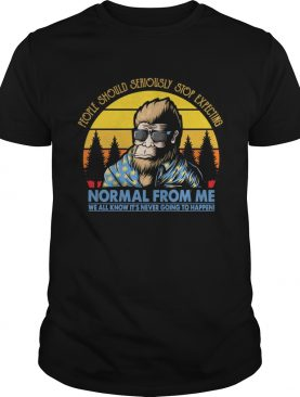 Bigfoot vacation sunset people should seriously stop expecting normal from me shirt