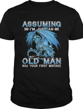 Blue dragon Assuming im just an old man was your first mistake shirt