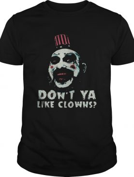 Captain Spaulding Dont Ya Like Clowns Shirt