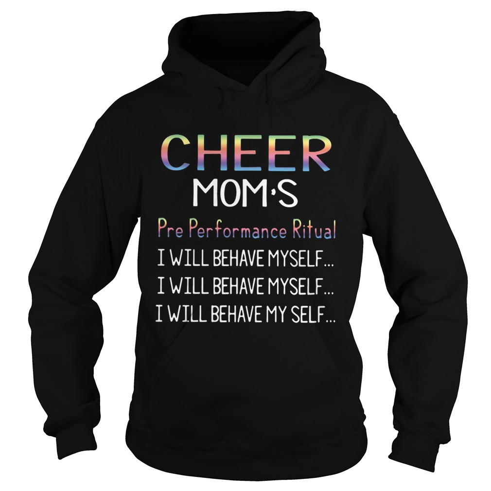 Cheer moms pre performance ritual I will behave myself Hoodie