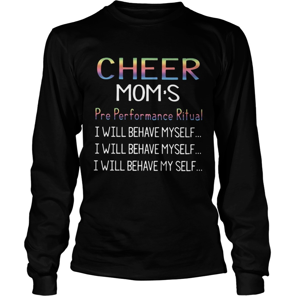Cheer moms pre performance ritual I will behave myself LongSleeve