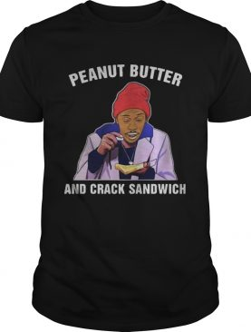 Dave Chappelle Peanut Butter and Crack Sandwich shirt