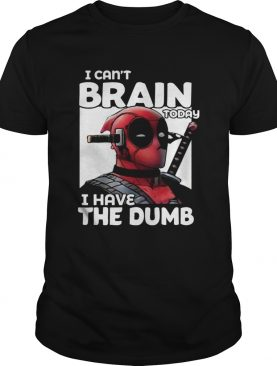 Deadpool I cant brain today I have the dumb shirt