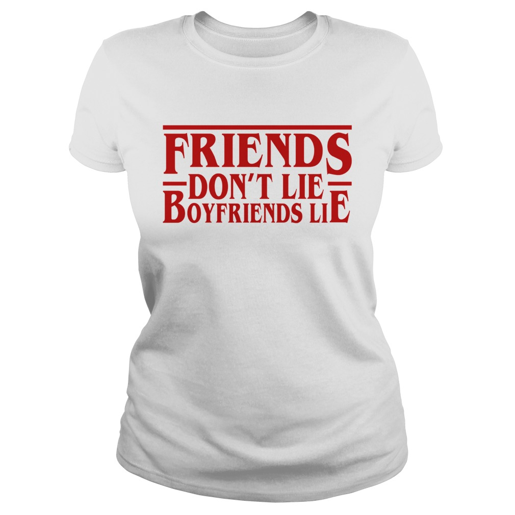 Friends dont lie boyfriends lie Stranger Things Classic Ladies