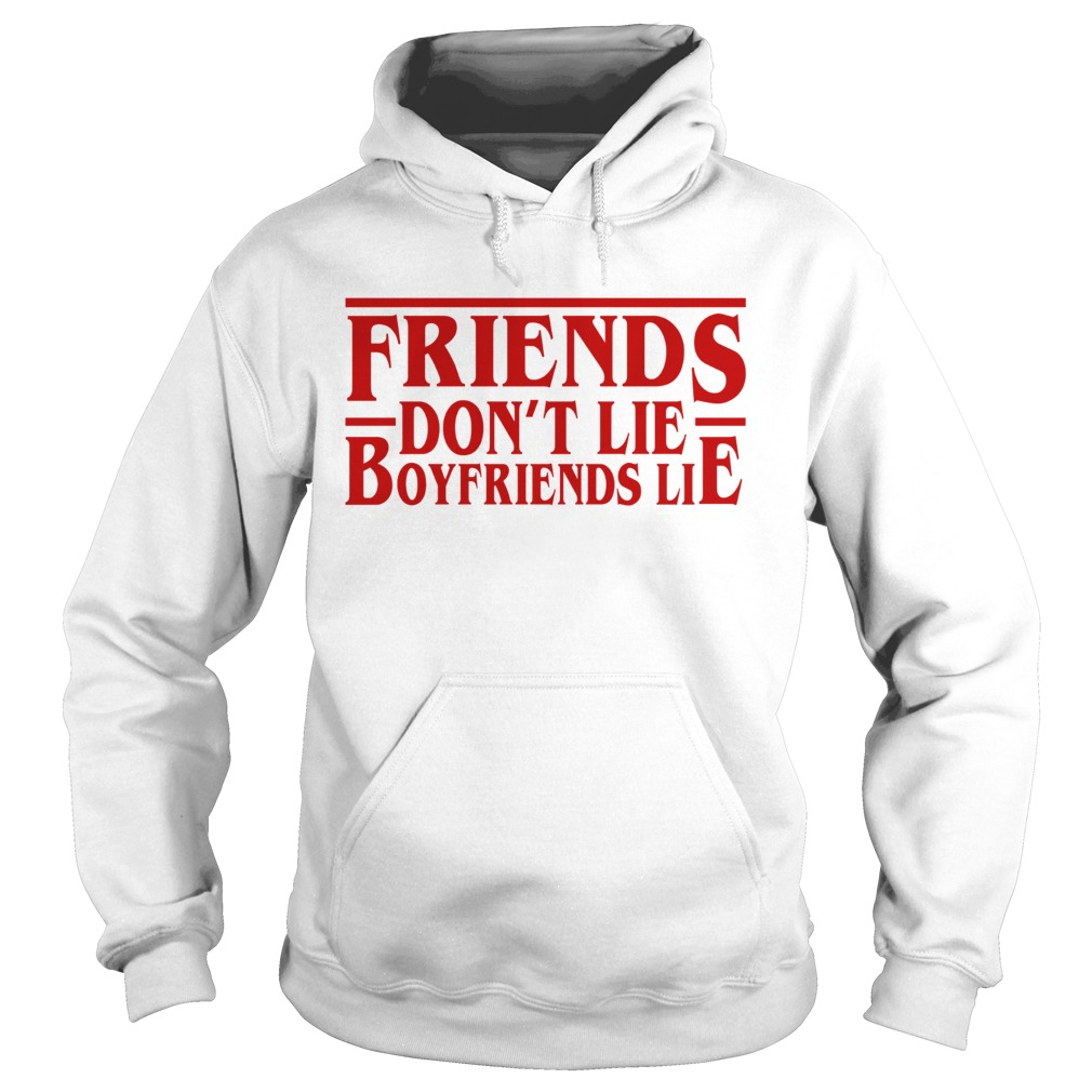 Friends dont lie boyfriends lie Stranger Things Hoodie