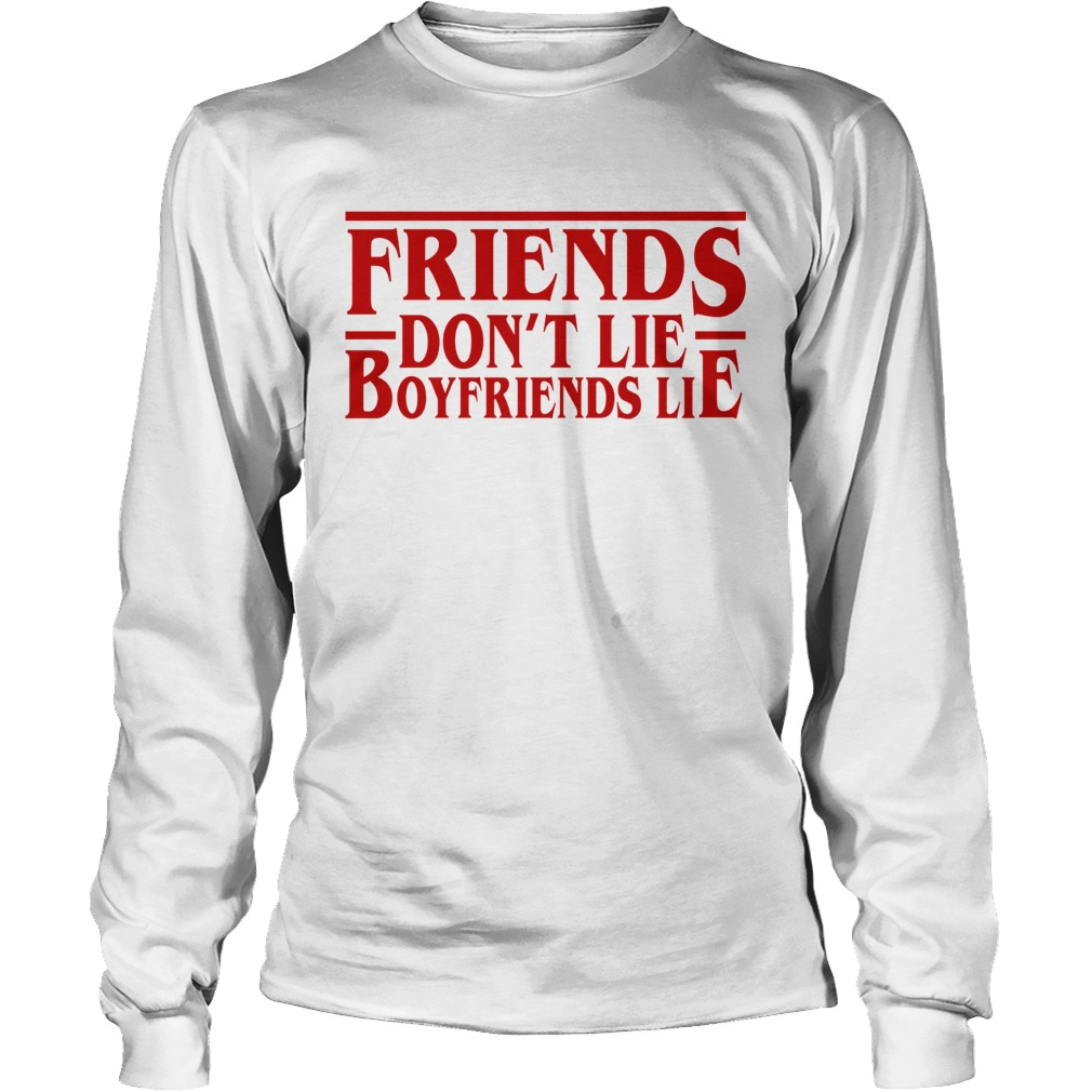Friends dont lie boyfriends lie Stranger Things LongSleeve
