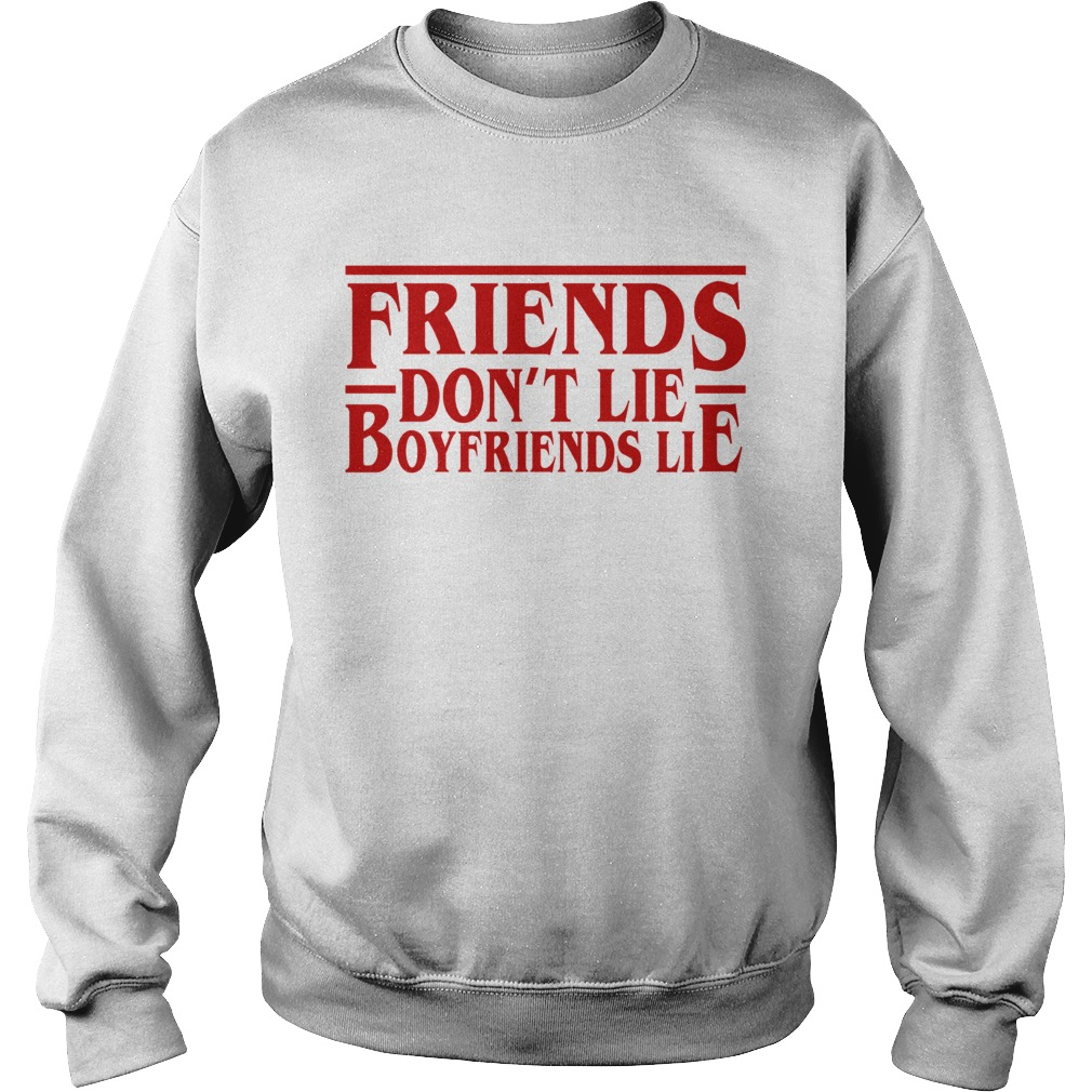 Friends dont lie boyfriends lie Stranger Things Sweatshirt