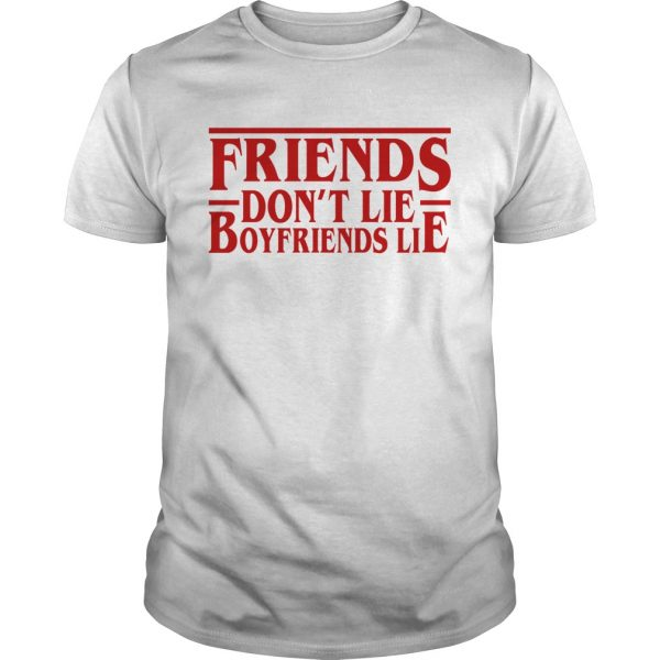 Friends dont lie boyfriends lie Stranger Things shirt
