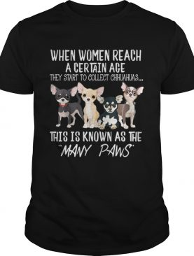 Hot Women Start To Collect Chihuahua When Women Reach A Certain Age shirt