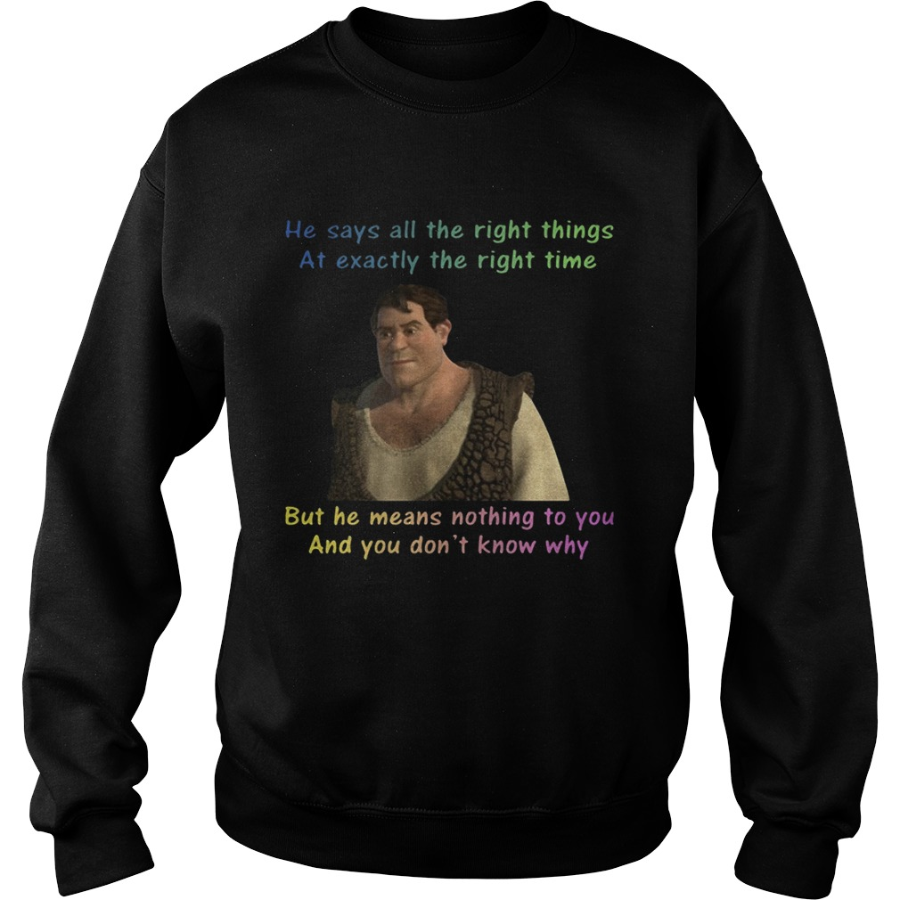 Human Shrek he says allthe rightthings at exactly the righttime Sweatshirt