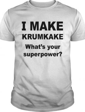 I Make krumkake whats your superpower shirt