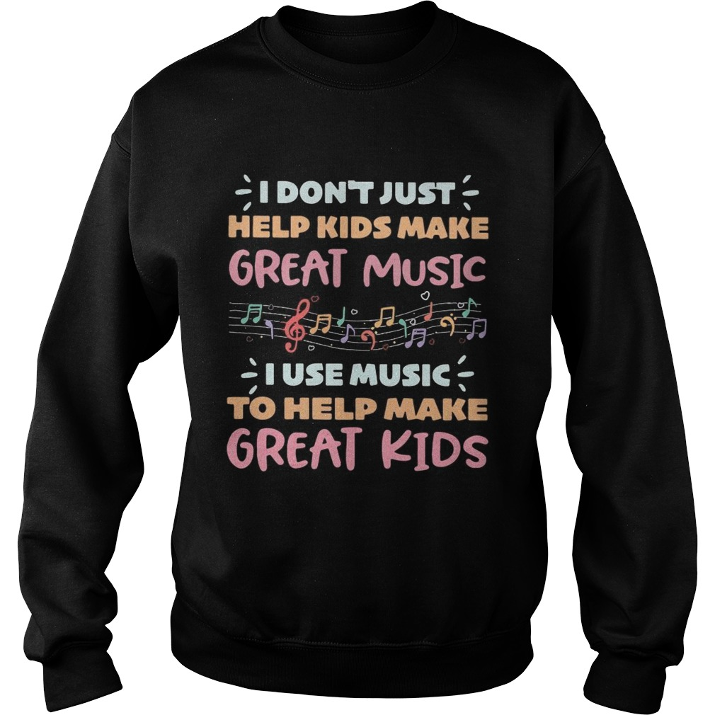 I dont just help kids make great music I use music to help make Sweatshirt