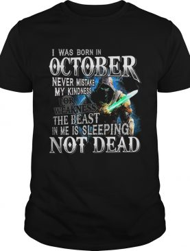 I was born in october never mistake my kindness not dead shirt