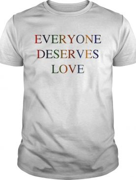 LGBT everyone deserves love shirt