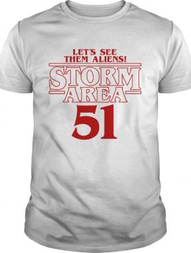 Lets see them aliens Storm Area 51 Stranger Things shirt