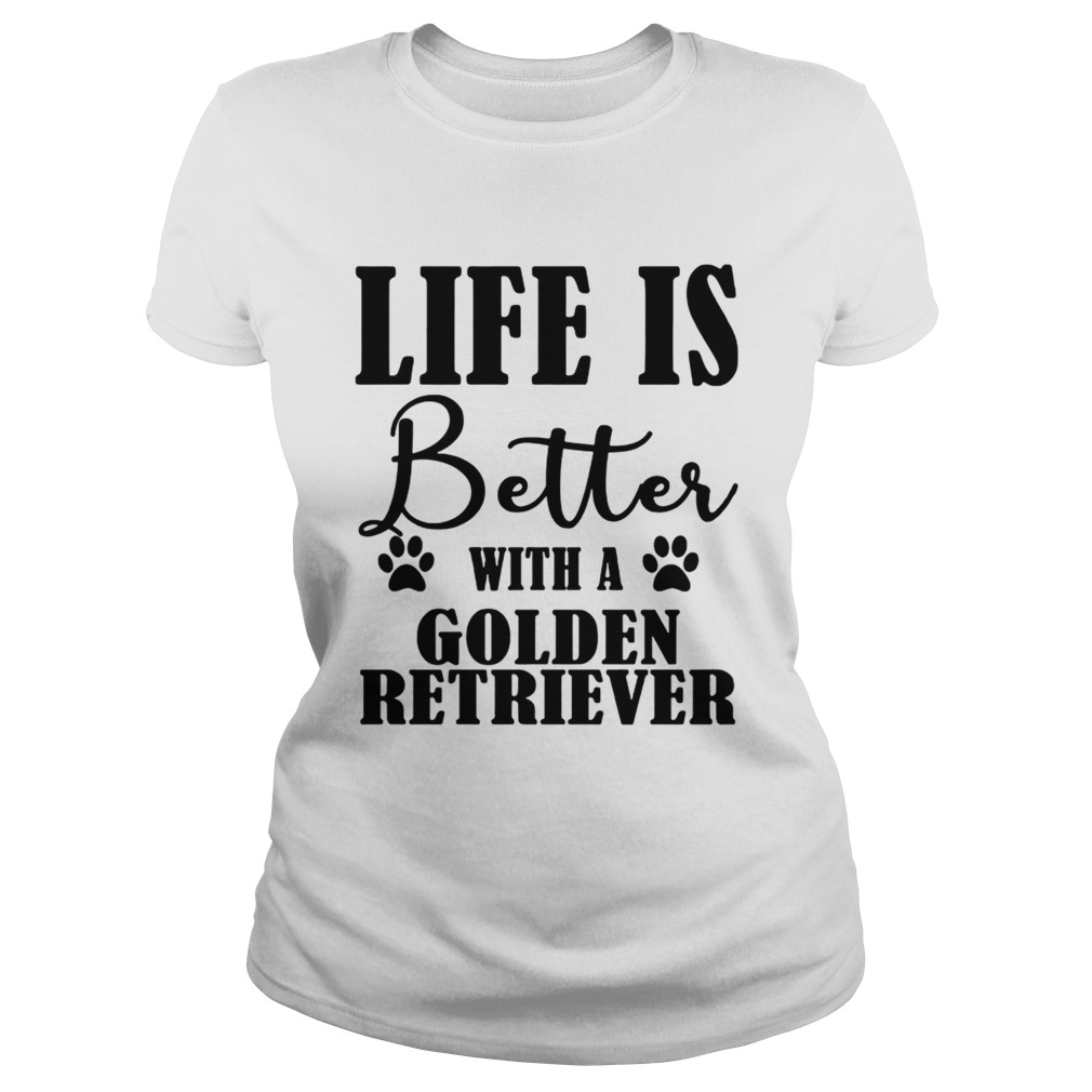 Life Is Better With A Golden Retriever Dog TShirt Classic Ladies