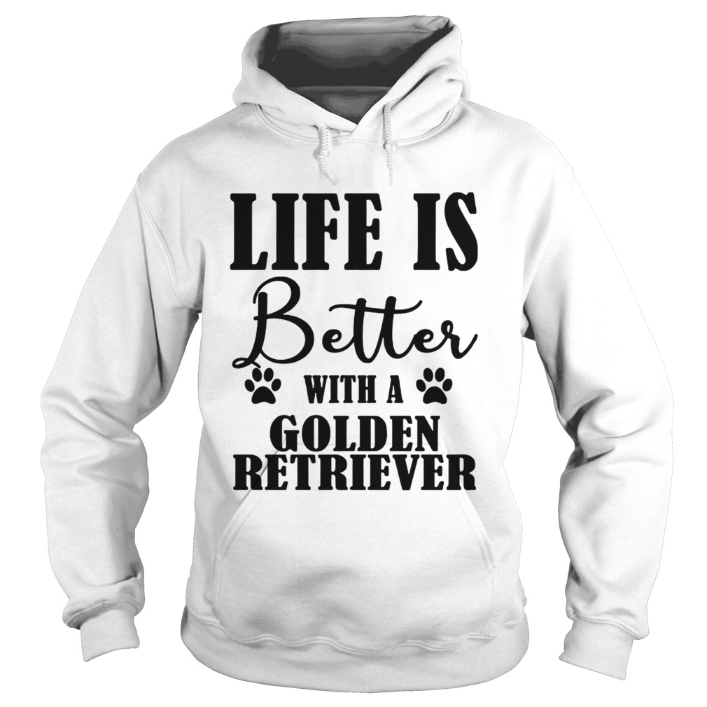 Life Is Better With A Golden Retriever Dog TShirt Hoodie