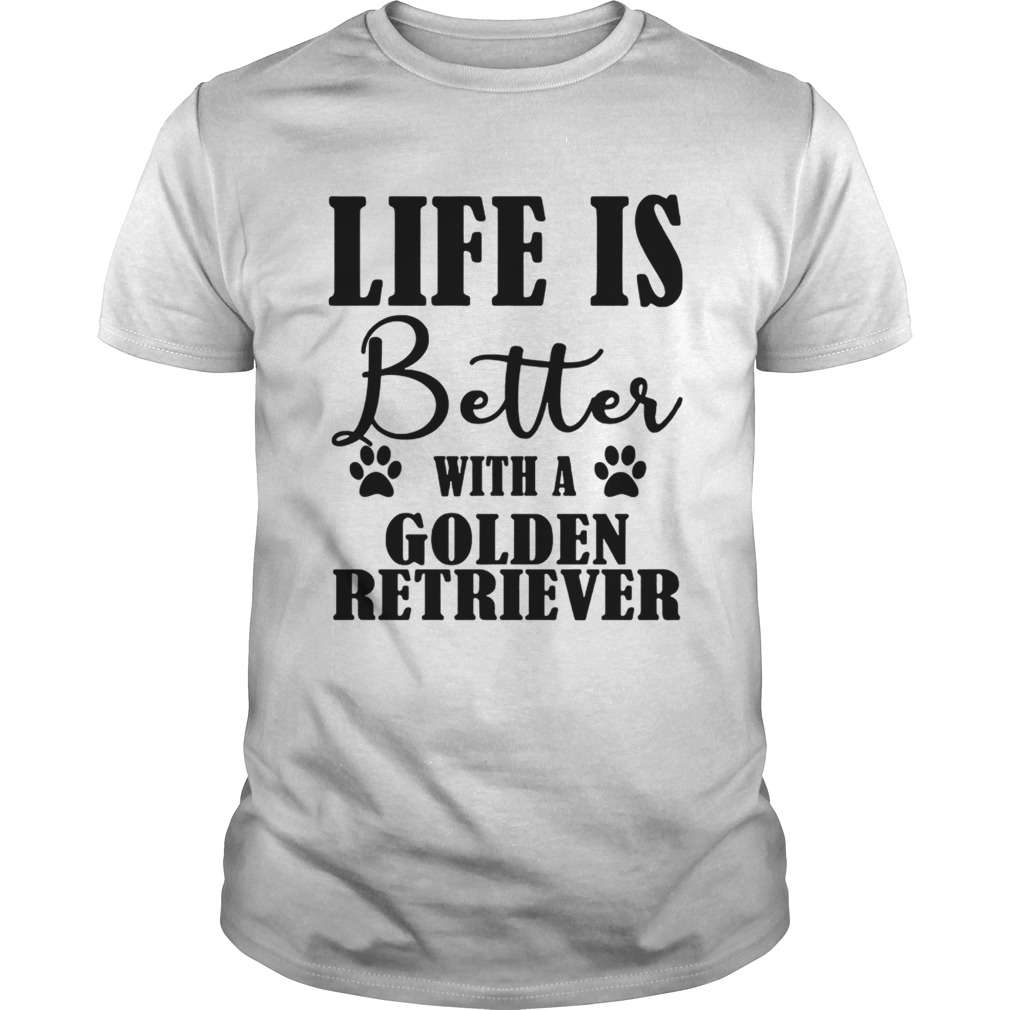 Life Is Better With A Golden Retriever Dog TShirt Unisex