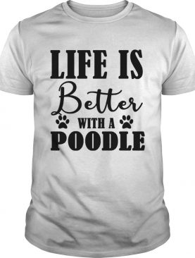 Life Is Better With A Poodle Dog TShirt
