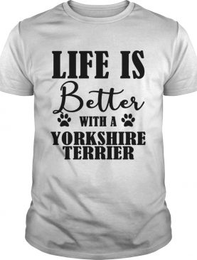 Life Is Better With A Yorkshire Terrier Dog TShirt